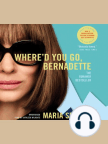 Where'd You Go, Bernadette: A Novel - Read book online for free with a free trial.