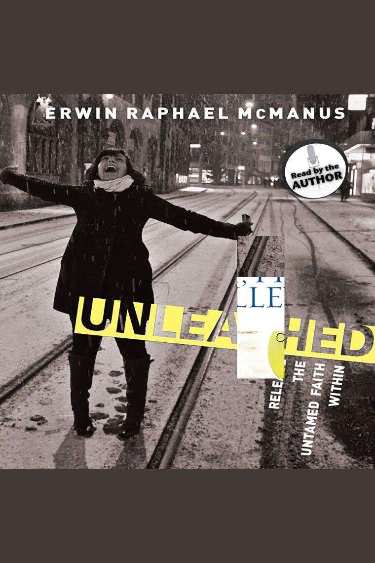 Unleashed by Erwin Raphael McManus by Erwin Raphael McManus - Listen Online
