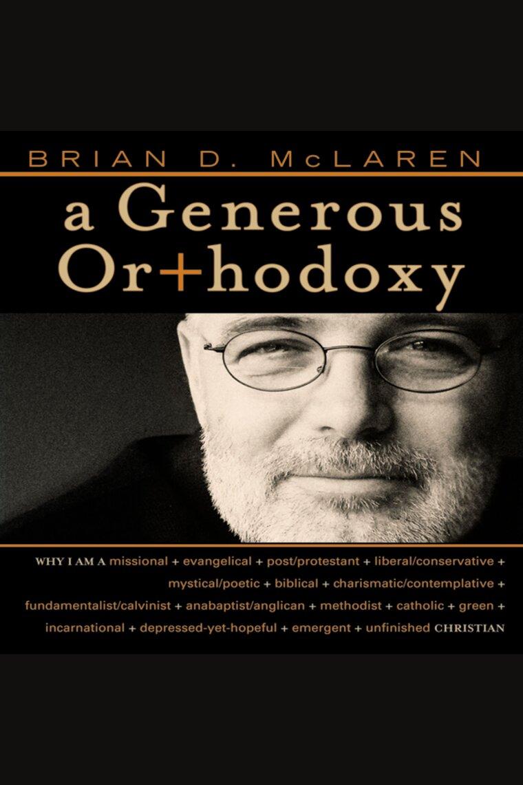A Generous Orthodoxy by Brian D. McLaren by Brian D. McLaren - Listen Online
