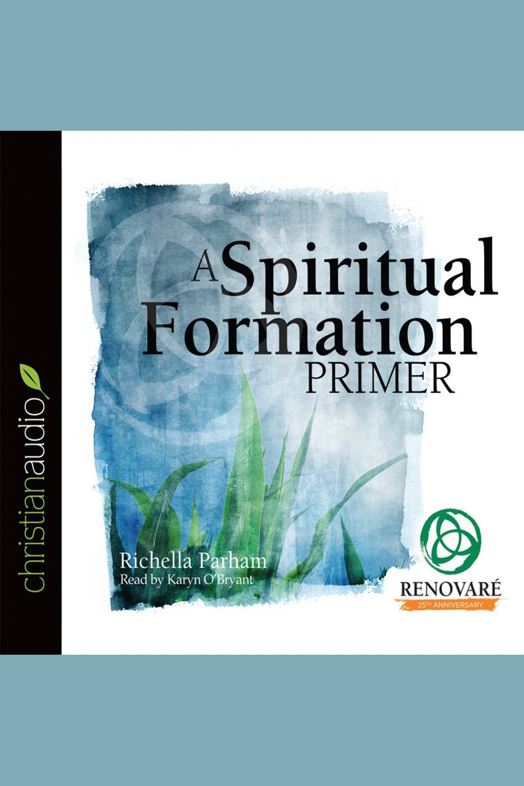 A Spiritual Formation Primer by Richella Parham and Karyn O'Bryant by  Richella Parham and Karyn O'Bryant - Listen Online