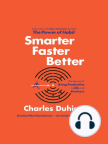 Smarter Faster Better: The Secrets of Being Productive in Life and Business - Read book online for free with a free trial.