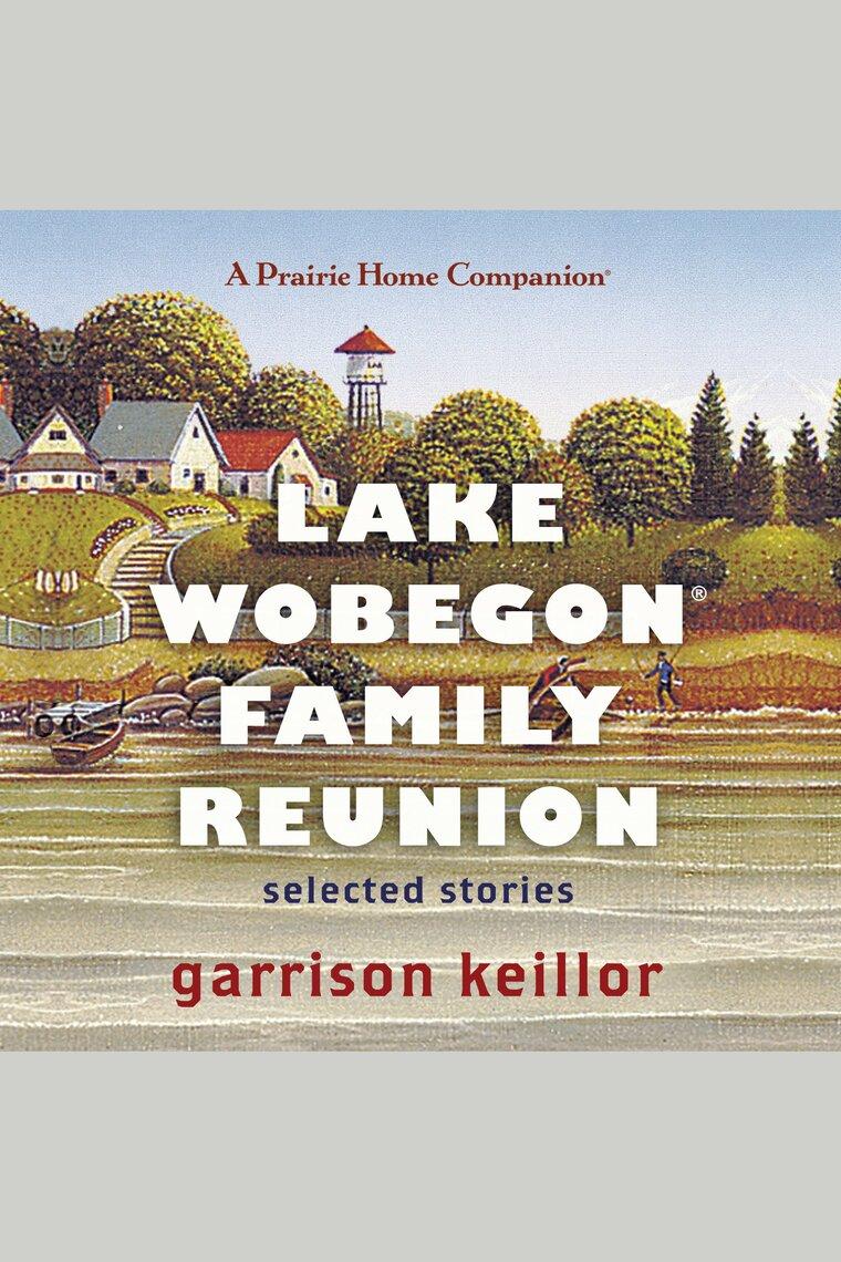 Lake Wobegon Family Reunion by Garrison Keillor by Garrison Keillor -  Listen Online