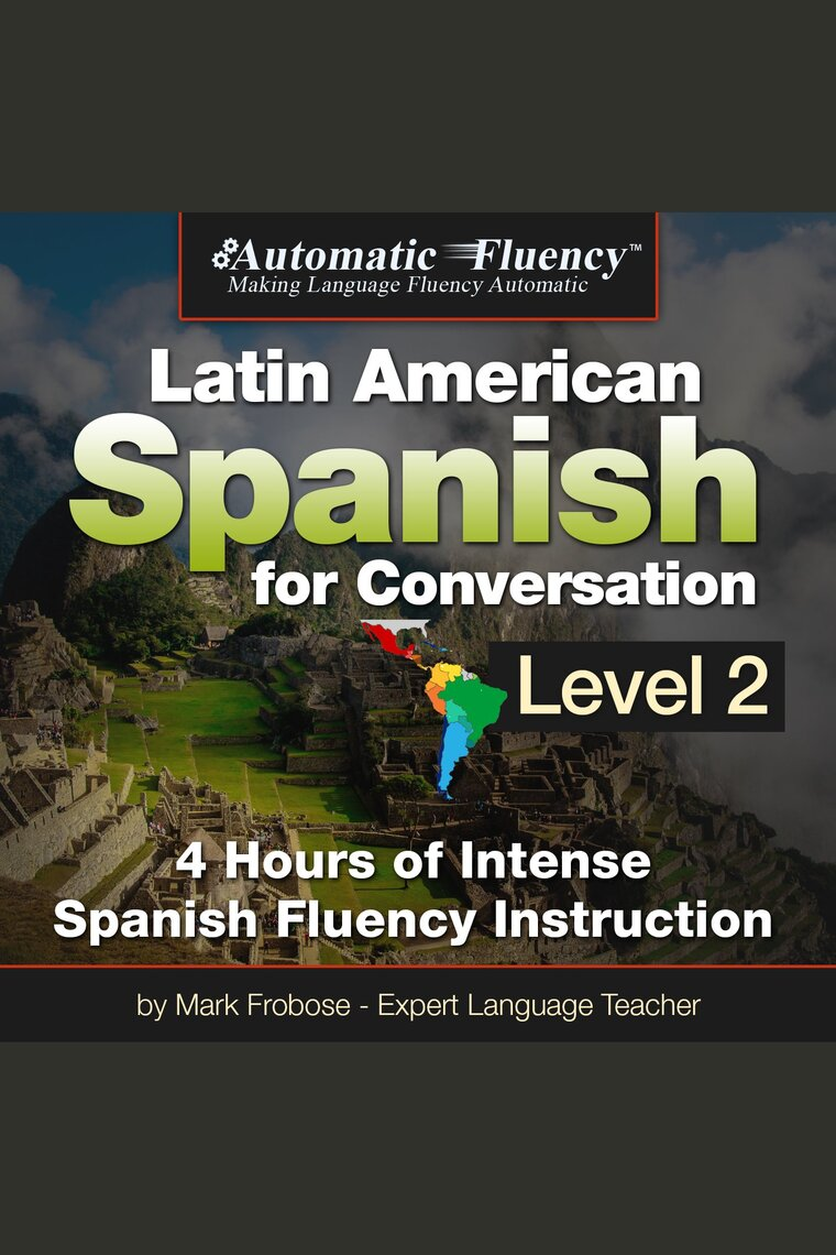Automatic Fluency Latin American Spanish for Conversation: Level 2 by Mark  Frobose - Listen Online
