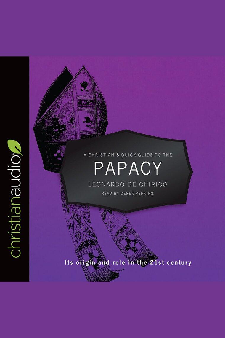 A Christian's Quick Guide to the Papacy by Leonardo de Chirico and Derek  Perkins by Leonardo de Chirico and Derek Perkins - Listen Online