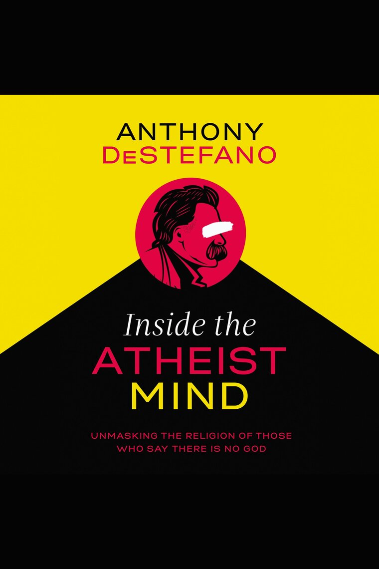 Inside the Atheist Mind by Anthony DeStefano by Anthony DeStefano - Listen  Online