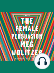 Audiobook, The Female Persuasion: A Novel - Listen to audiobook for free with a free trial.