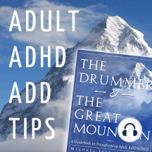 """Adult ADHD ADD Tips and Support Podcast – """"Spirituality and Mindfulness"""": This podcast is an audio companion to the book """"The Drummer and the Great Mountain – A Guidebook to Transforming Adult ADD / ADHD."""" This episode covers chapter 8, """"Spirituality."""" We share effective tips and practices for working with Adult..."""