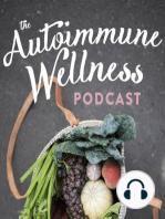 The Autoimmune Wellness Podcast Episode #14