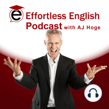English Public Speaking: The Effortless English Show with AJ Hoge