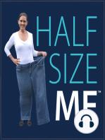 145 – Half Size Me