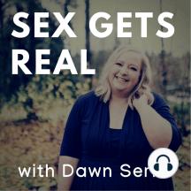 Sex Gets Real 75: Water sports & sex positivity: Plus, Dawn explores a super secret fantasy.