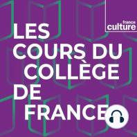 LES COURS DU COLLEGE DE FRANCE, émission du dimanche 07 juillet 2019: LES COURS DU COLLEGE DE FRANCE, émission du dimanche 07 juillet 2019