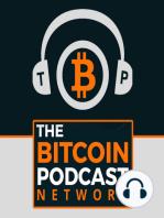 The Bitcoin Podcast #237