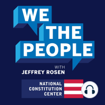 Ask Jeff Rosen, Episode 2: Congress and the Constitution: Questions about the 14th Amendment