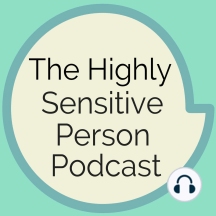 34. Sensitive to smells and odors: Are there specific smells and odors that you just cannot stand? And which smells are so wonderful they leave you in a state of bliss? Do you smell things that other people don't?  In this episode, I talk about HSPs' sensitivity to...
