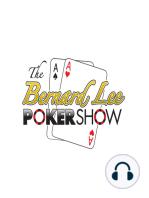 The Bernard Lee Poker Show with Guests Eli Elezra & Robbie Strazynski