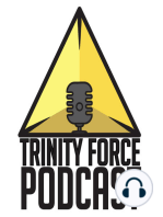 The Trinity Force Podcast - Episode 627