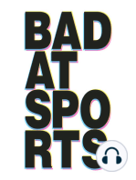 Bad at Sports Episode 312 (6 years!)