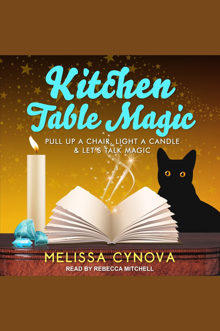 Listen To Kitchen Table Magic Audiobook By Melissa Cynova And Rebecca Mitchell