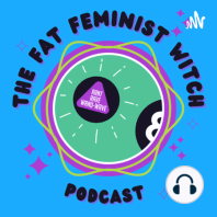 Episode 74 - Making Magic in The Bedroom:  Hey witches and thank you so much for tuning in to my first episode in a series I am calling FFW PADS! All about home magic. So hey fat feminist witches, welcome to my pad! Haha. (I've been watching old episodes of CRIBS...) We are all staying home ...