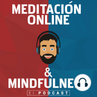 306. Ejercicio Mindfulness: Ser consciente en el entorno donde haces tus meditaciones