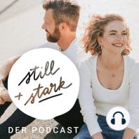 026 - 1 Jahr Still & Stark: Behind the Scenes: Hurra, unser Still & Stark Podcast ist 1 Jahr alt geworden! Was haben wir in diesem Jahr gelernt?