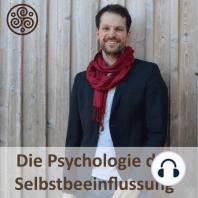 Corona und die Psychologie der Selbstbeeinflussung (#132): Wie hilft Dir die Psychologie der Selbstbeeinflussung in Zeiten massiver negativer Nachrichten