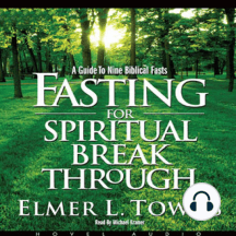 Fasting for Spiritual Breakthrough: A Guide to Nine Biblical Fasts