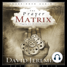 The Prayer Matrix: Plugging into the Unseen Reality