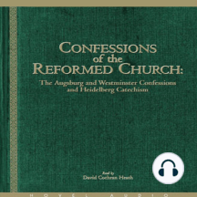 Confessions of the Reformed Church: The Augsburg and Westminster Confessions, and Heidelberg Catechism
