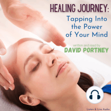 Healing Journey: Tapping Into the Power of Your Mind