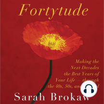 Fortytude: Making the Next Decades the Best Years of Your Life - through the 40s, 50s, and Beyond