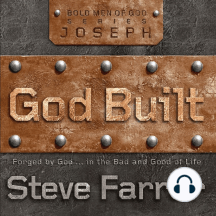 God Built: Joseph: Forged by God… in the Bad and Good of Life