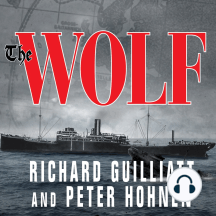 The Wolf: How One German Raider Terrorized the Allies in the Most Epic Voyage of Wwi