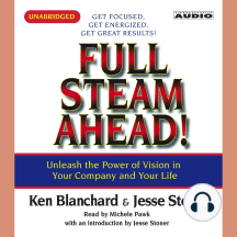Full Steam Ahead: Unleash the Power of Vision in Your Company and Your Life