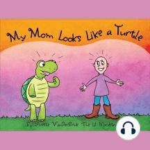 My Mom Looks Like a Turtle