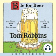 B is for Beer: A Children's Book for Grown-ups‒A Grown-up Book for Children