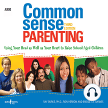 Common Sense Parenting: Using Your Head As Well As Your Heart to Raise School Aged Children