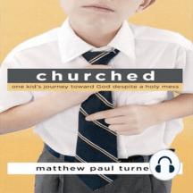Churched: One Kids Journey Toward God Despite a Holy Mess