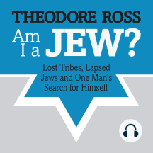 Am I A Jew?: Lost Tribes, Lapsed Jews, and One Man's Search for Himself