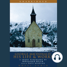 George MacDonald: His Life and Works: A Short Biography