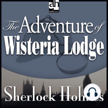 The Adventure of Wisteria Lodge: A Sherlock Holmes Mystery