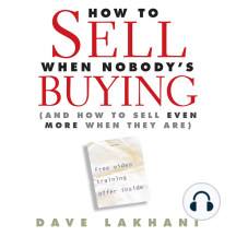 How to Sell When Nobody is Buying: And How to Sell Even More When They Are