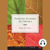 Forever Altered, Yet Unbroken