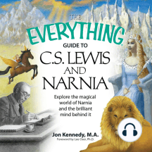 The Everything Guide to C.S. Lewis & Narnia: Explore the Magical World of Narnia and the Brilliant Mind Behind it
