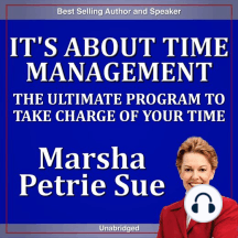 It's About Time Management: The Ultimate Program to Take Charge of Your Time