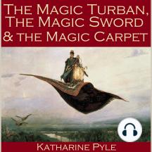 The Magic Turban, the Magic Sword and the Magic Carpet: A Persian Tale