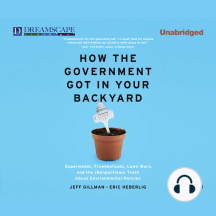 How the Government Got in Your Backyard: Superweeds, Frankenfoods, Lawn Wars, and the Nonpartisian Truth About Environmental Politics