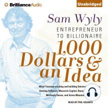 1,000 Dollars & an Idea: Entrepreneur to Billionaire