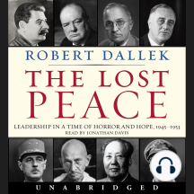 The Lost Peace: Leadership in a Time of Horror and Hope: 1945-1953